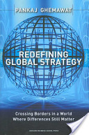 Redefining Global Strategy- Crossing Borders in a World Where Differences Still Matter